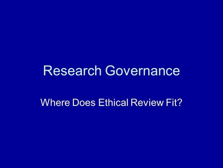Research Governance Where Does Ethical Review Fit?