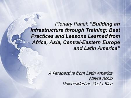 Plenary Panel: Building an Infrastructure through Training: Best Practices and Lessons Learned from Africa, Asia, Central-Eastern Europe and Latin America.
