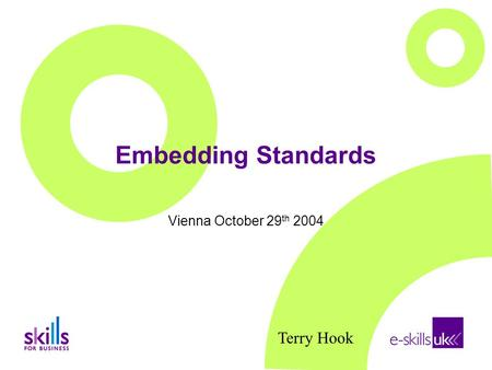 Embedding Standards Vienna October 29 th 2004 Terry Hook.