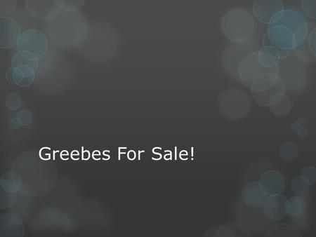 Greebes For Sale!.