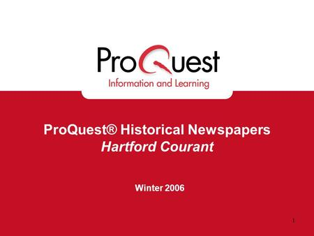 1 ProQuest® Historical Newspapers Hartford Courant Winter 2006.