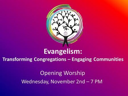 Evangelism: Transforming Congregations – Engaging Communities Opening Worship Wednesday, November 2nd – 7 PM.