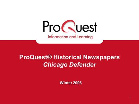 1 ProQuest® Historical Newspapers Chicago Defender Winter 2006.