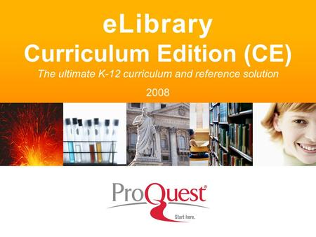 ELibrary Curriculum Edition (CE) The ultimate K-12 curriculum and reference solution 2008.