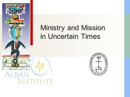 Ministry and Mission in Uncertain Times.