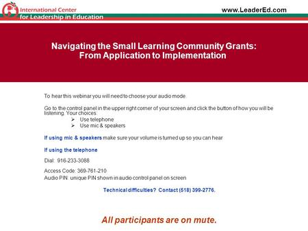 Navigating the Small Learning Community Grants: From Application to Implementation To hear this webinar you will need to choose your audio mode. Go to.