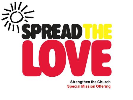 Strengthen the Church Special Mission Offering. You.