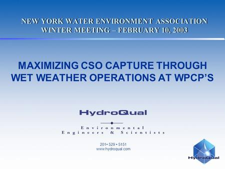201 529 5151 www.hydroqual.com NEW YORK WATER ENVIRONMENT ASSOCIATION WINTER MEETING – FEBRUARY 10, 2003 MAXIMIZING CSO CAPTURE THROUGH WET WEATHER OPERATIONS.