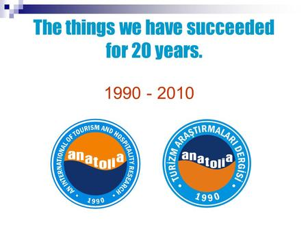 The things we have succeeded for 20 years. 1990 - 2010.