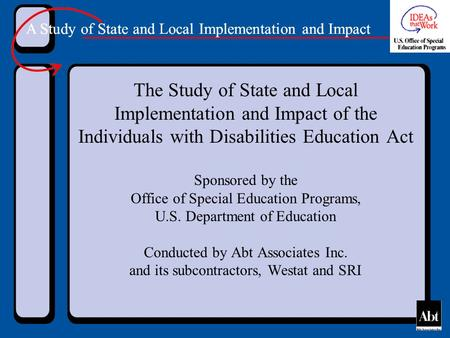 A Study of State and Local Implementation and Impact The Study of State and Local Implementation and Impact of the Individuals with Disabilities Education.