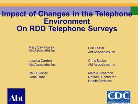 1 Impact of Changes in the Telephone Environment On RDD Telephone Surveys Mary Cay Murray Abt Associates Inc Erin Foster Abt Associates Inc Jessica Cardoni.