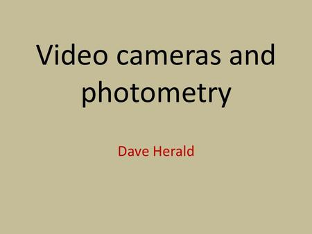 Video cameras and photometry Dave Herald. Background Occultations are usually step events When video introduced, it overcame issues of Personal Equation,