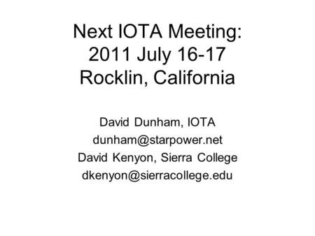 Next IOTA Meeting: 2011 July 16-17 Rocklin, California David Dunham, IOTA David Kenyon, Sierra College