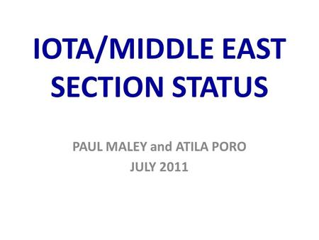 IOTA/MIDDLE EAST SECTION STATUS PAUL MALEY and ATILA PORO JULY 2011.