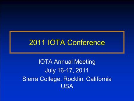 2011 IOTA Conference IOTA Annual Meeting July 16-17, 2011 Sierra College, Rocklin, California USA.