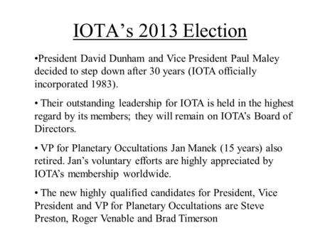 IOTAs 2013 Election President David Dunham and Vice President Paul Maley decided to step down after 30 years (IOTA officially incorporated 1983). Their.