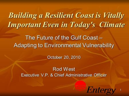 1 Building a Resilient Coast is Vitally Important Even in Today's Climate The Future of the Gulf Coast – Adapting to Environmental Vulnerability October.