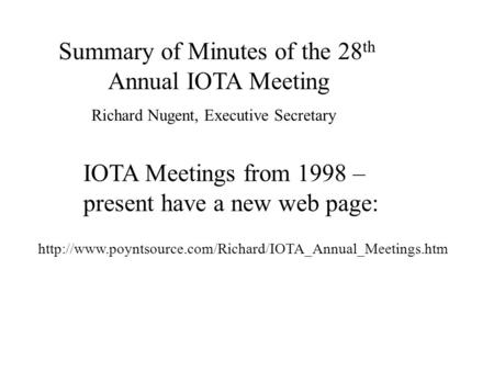 IOTA Meetings from 1998 – present have a new web page:  Summary of Minutes of the 28 th Annual.
