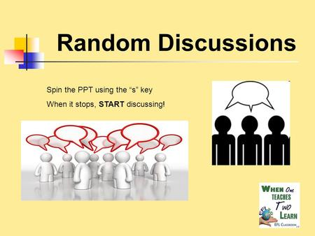 Random Discussions Spin the PPT using the s key When it stops, START discussing!