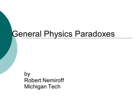 General Physics Paradoxes by Robert Nemiroff Michigan Tech.