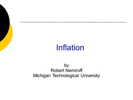 Inflation by Robert Nemiroff Michigan Technological University.