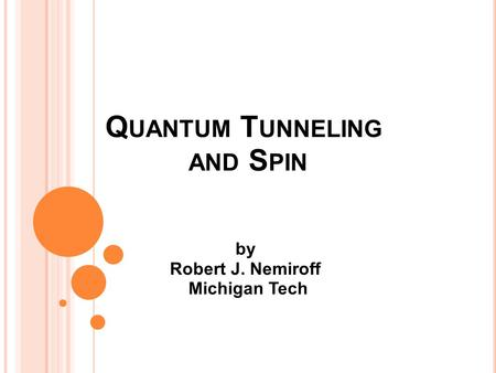 Q UANTUM T UNNELING AND S PIN by Robert J. Nemiroff Michigan Tech.