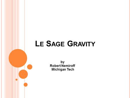 L E S AGE G RAVITY by Robert Nemiroff Michigan Tech.