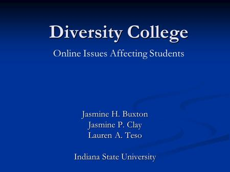 Diversity College Jasmine H. Buxton Jasmine P. Clay Lauren A. Teso Indiana State University Online Issues Affecting Students.