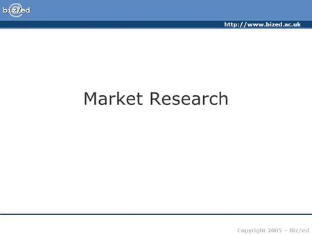Copyright 2005 – Biz/ed Market Research.