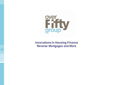 Innovations in Housing Finance Reverse Mortgages and More.