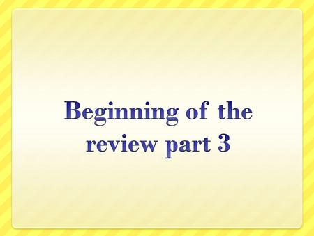 Beginning of the review part 3
