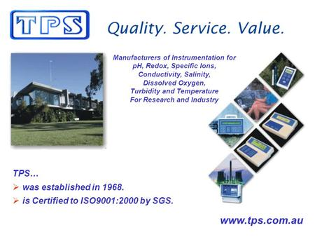 TPS… was established in 1968. is Certified to ISO9001:2000 by SGS. Manufacturers of Instrumentation for pH, Redox, Specific Ions, Conductivity, Salinity,