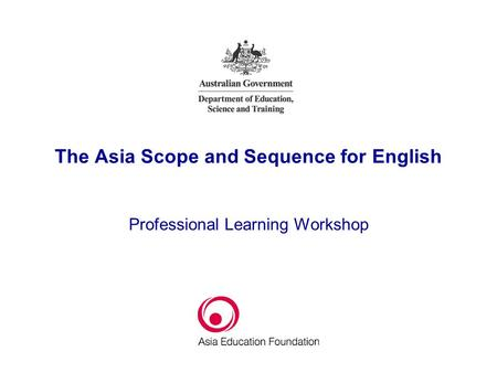 The Asia Scope and Sequence for English Professional Learning Workshop.