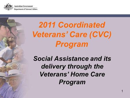1 2011 Coordinated Veterans Care (CVC) Program Social Assistance and its delivery through the Veterans Home Care Program 1.