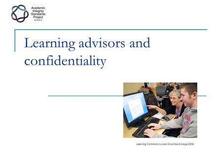 Learning advisors and confidentiality Learning Commons (Lower Columbia College 2009)