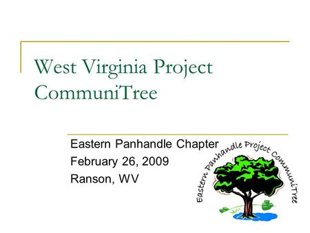 West Virginia Project CommuniTree Eastern Panhandle Chapter February 26, 2009 Ranson, WV.