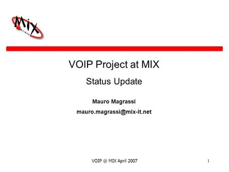 MIX April 20071 VOIP Project at MIX Status Update Mauro Magrassi