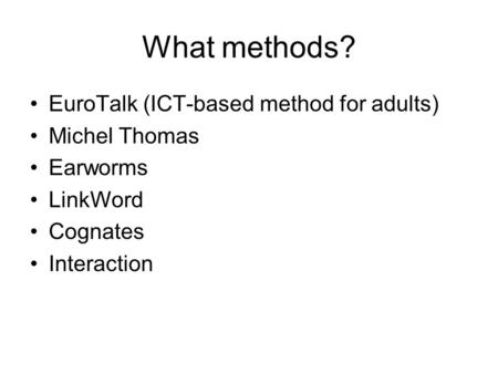 What methods? EuroTalk (ICT-based method for adults) Michel Thomas