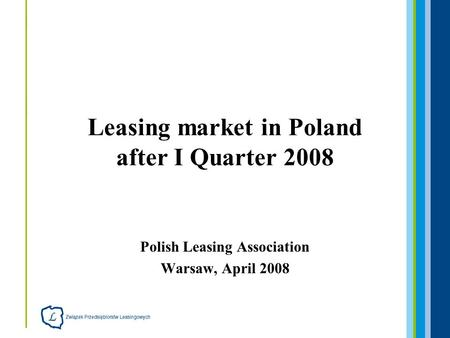 Polish Leasing Association Warsaw, April 2008 Leasing market in Poland after I Quarter 2008.