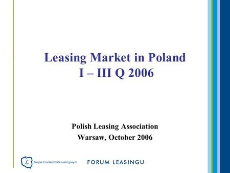 Polish Leasing Association Warsaw, October 2006 Leasing Market in Poland I – III Q 2006.