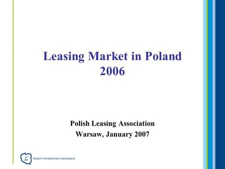 Polish Leasing Association Warsaw, January 2007 Leasing Market in Poland 2006.