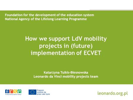 Foundation for the development of the education system National Agency of the Lifelong Learning Programme How we support LdV mobility projects in (future)