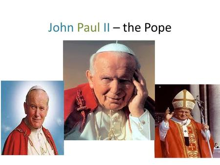 John Paul II – the Pope. His real name was Karol Wojtyla and he was born in Wadowice on May 18th, 1920.