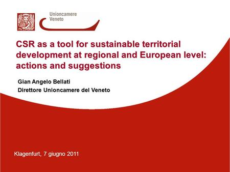 CSR as a tool for sustainable territorial development at regional and European level: actions and suggestions Gian Angelo Bellati Direttore Unioncamere.