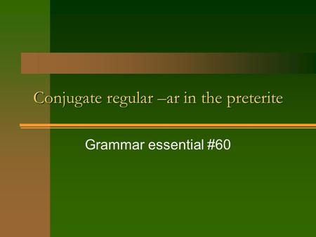Conjugate regular –ar in the preterite