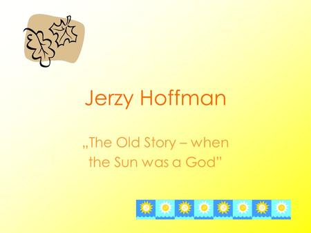 Jerzy Hoffman The Old Story – when the Sun was a God.
