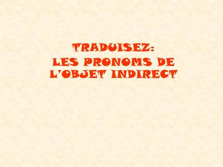 TRADUISEZ: LES PRONOMS DE LOBJET INDIRECT. Write sentences in French. Refer to Study Sheet with Smiley Faces for Word Order. 1.Im reading to him. 2.Read.