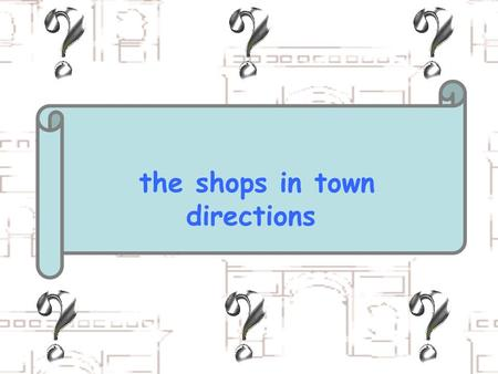 The shops in town directions. In my town,there is…