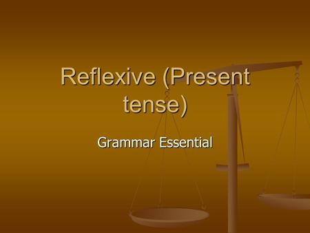Reflexive (Present tense) Grammar Essential. Reflexive Verbs/Infinitives There are two categories for all infinitives. There are reflexive and non-reflexive.