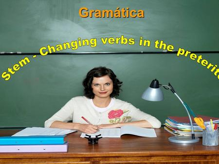 Stem - Changing verbs in the preterite